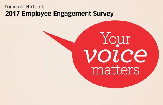 Dartmouth-Hitchcock 2017 Employee Engagement Survey: Your voice matters